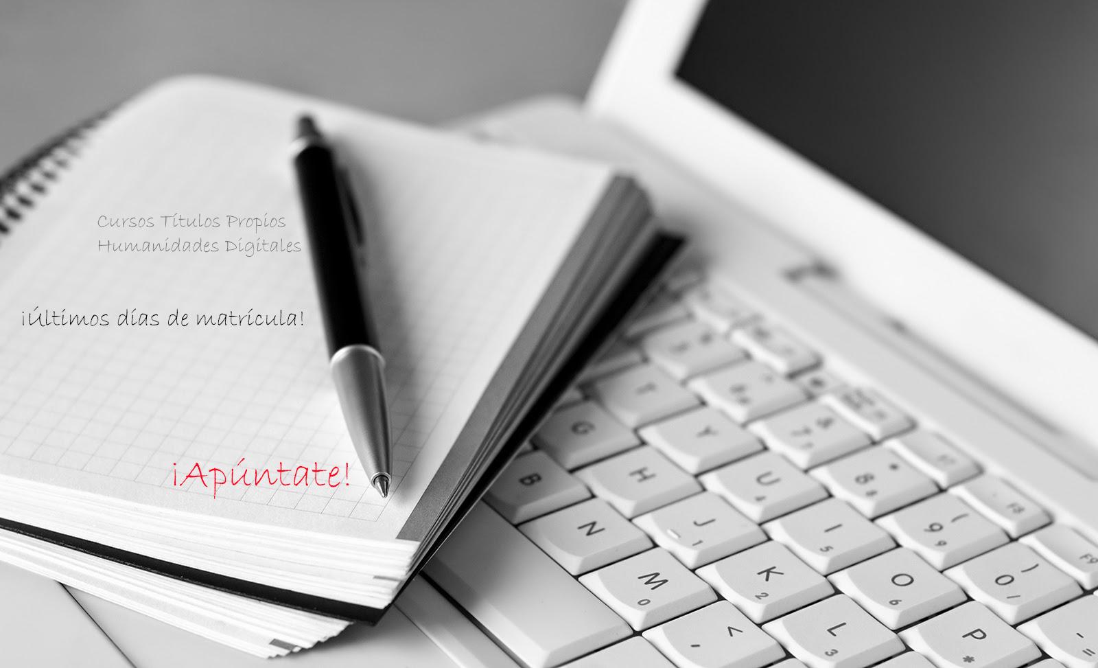 Últimos días de matrículapara nuestros Títulos Propios de Humanidades Digitales